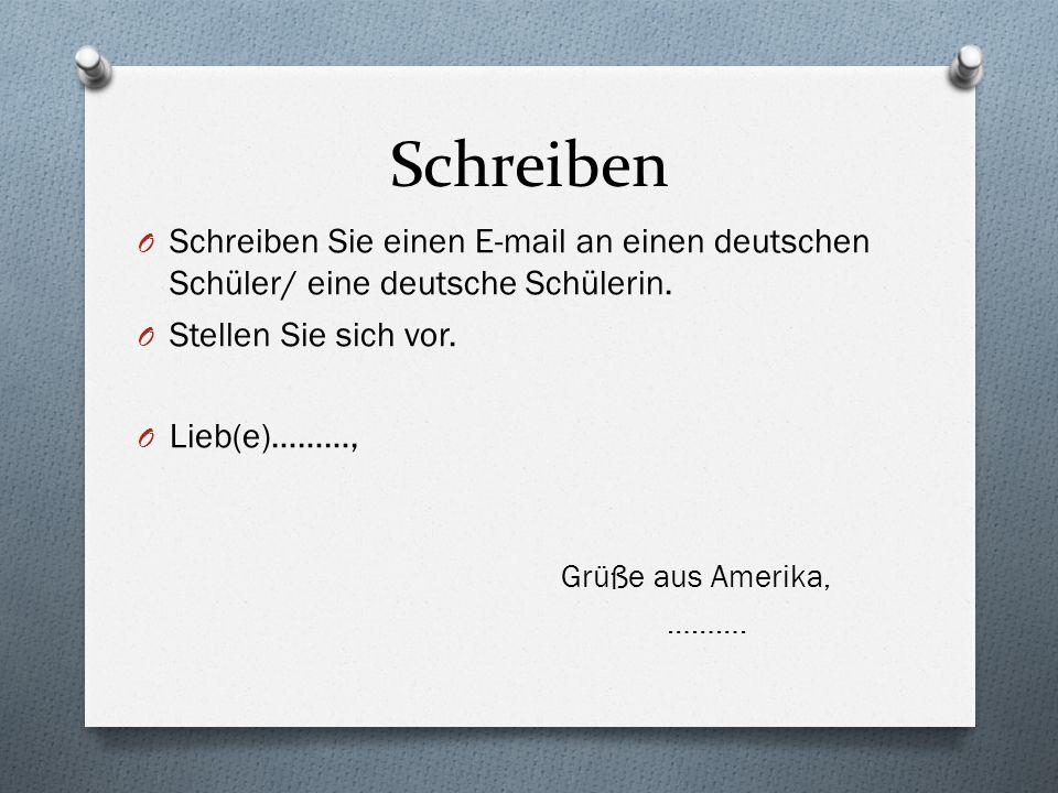 Schreiben O Schreiben Sie einen E-mail an einen deutschen Schüler/ eine deutsche Schülerin.