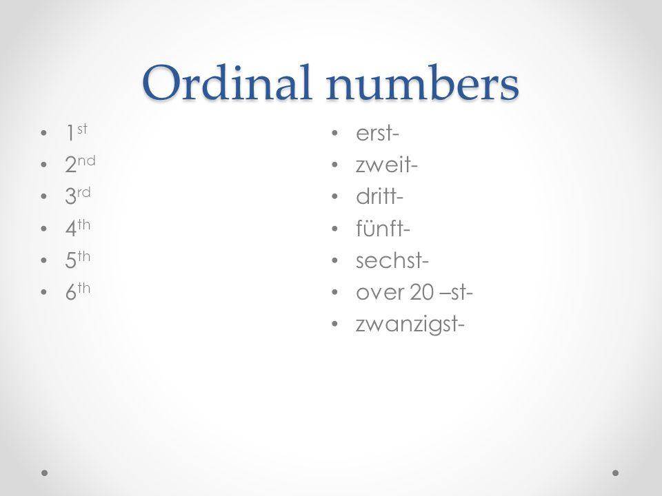 Ordinal numbers 1 st 2 nd 3 rd 4 th 5 th 6 th erst- zweit- dritt- fünft- sechst- over 20 –st- zwanzigst-