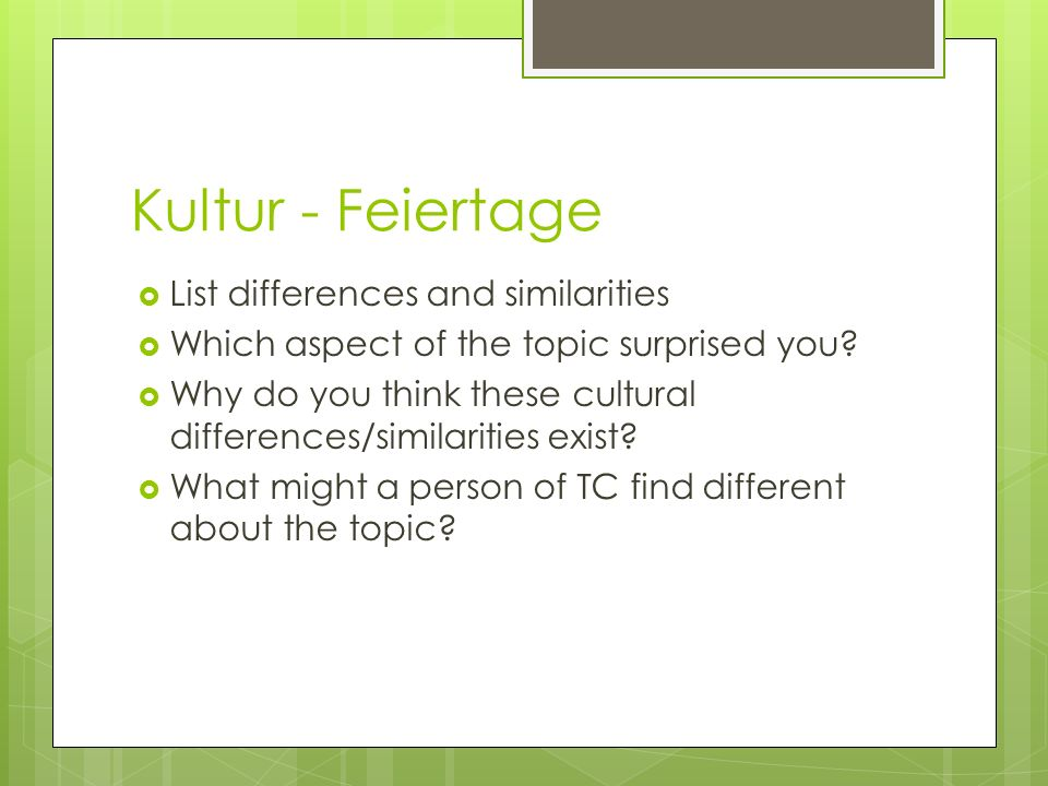 Kultur - Feiertage List differences and similarities Which aspect of the topic surprised you.