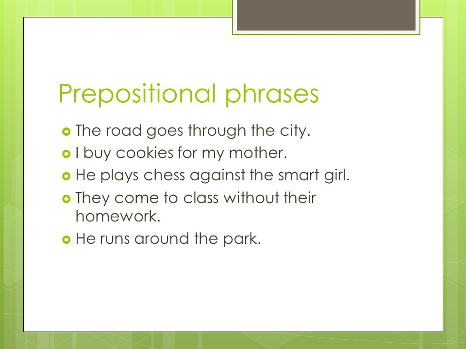 Prepositional phrases The road goes through the city.