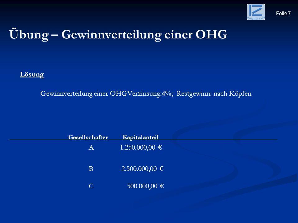 Folie 7 Übung – Gewinnverteilung einer OHG Lösung Gewinnverteilung einer OHGVerzinsung:4%; Restgewinn: nach Köpfen Gesellschafter Kapitalanteil A 1.25