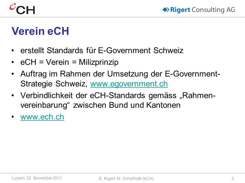 erstellt Standards für E-Government Schweiz eCH = Verein = Milizprinzip Auftrag im Rahmen der Umsetzung der E-Government- Strategie Schweiz, www.egovernment.chwww.egovernment.ch Verbindlichkeit der eCH-Standards gemäss Rahmen- vereinbarung zwischen Bund und Kantonen www.ech.ch Verein eCH B.