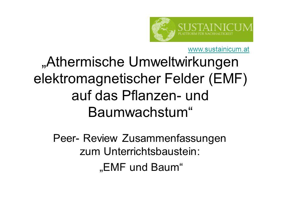 Athermische Umweltwirkungen elektromagnetischer Felder (EMF) auf das Pflanzen- und Baumwachstum Peer- Review Zusammenfassungen zum Unterrichtsbaustein: EMF und Baum www.sustainicum.at