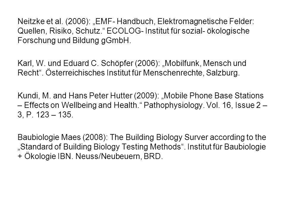 Neitzke et al. (2006): EMF- Handbuch, Elektromagnetische Felder: Quellen, Risiko, Schutz. ECOLOG- Institut für sozial- ökologische Forschung und Bildu