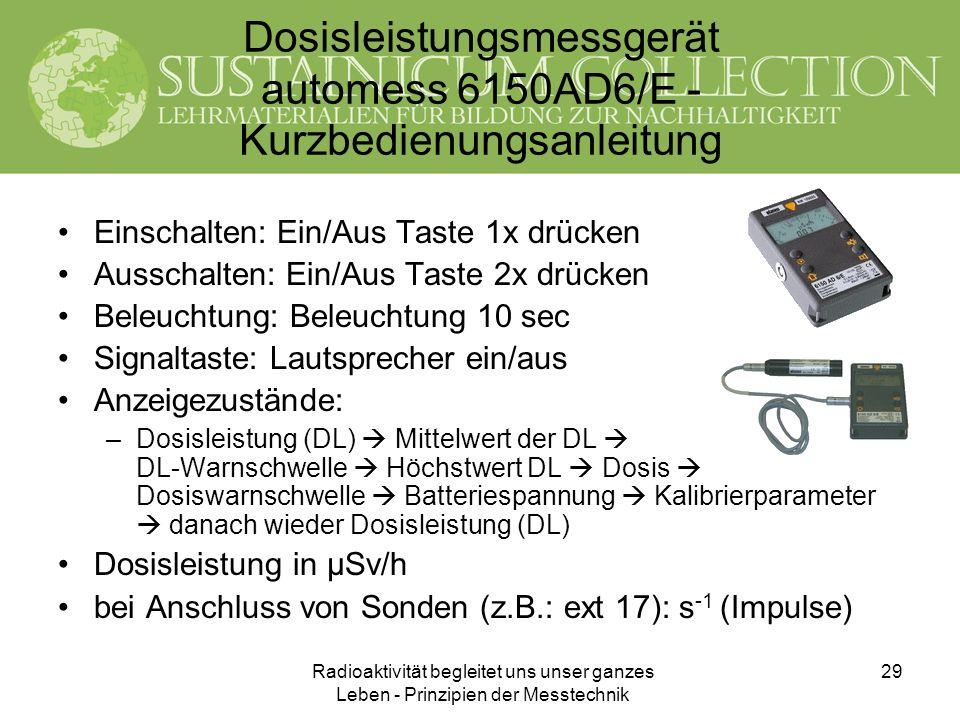 Radioaktivität begleitet uns unser ganzes Leben - Prinzipien der Messtechnik 29 Dosisleistungsmessgerät automess 6150AD6/E - Kurzbedienungsanleitung E