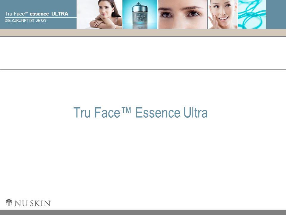 © 2001 Nu Skin International, Inc Tru Face essence ULTRA DIE ZUKUNFT IST JETZT Tru Face Essence Ultra