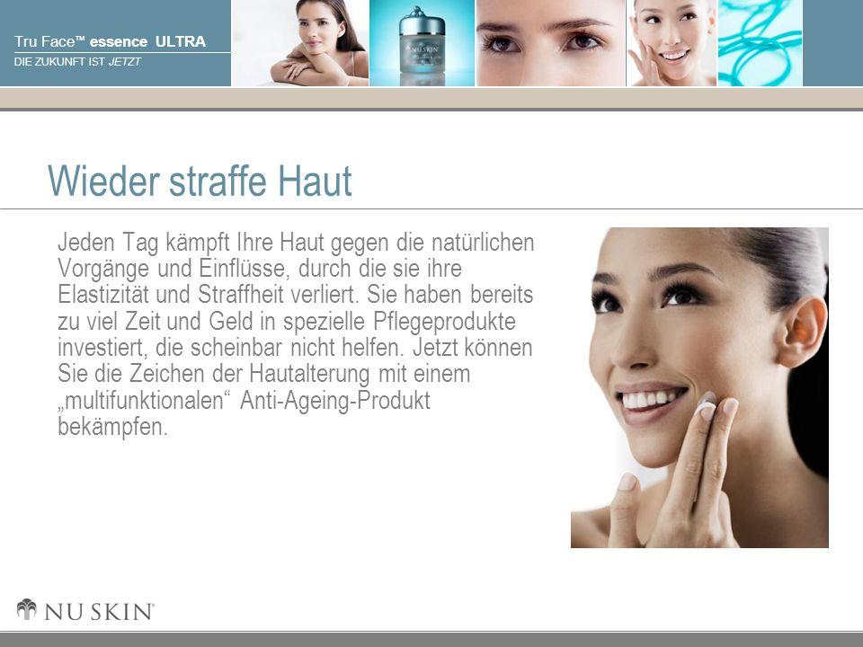 © 2001 Nu Skin International, Inc Tru Face essence ULTRA DIE ZUKUNFT IST JETZT Wieder straffe Haut Jeden Tag kämpft Ihre Haut gegen die natürlichen Vo
