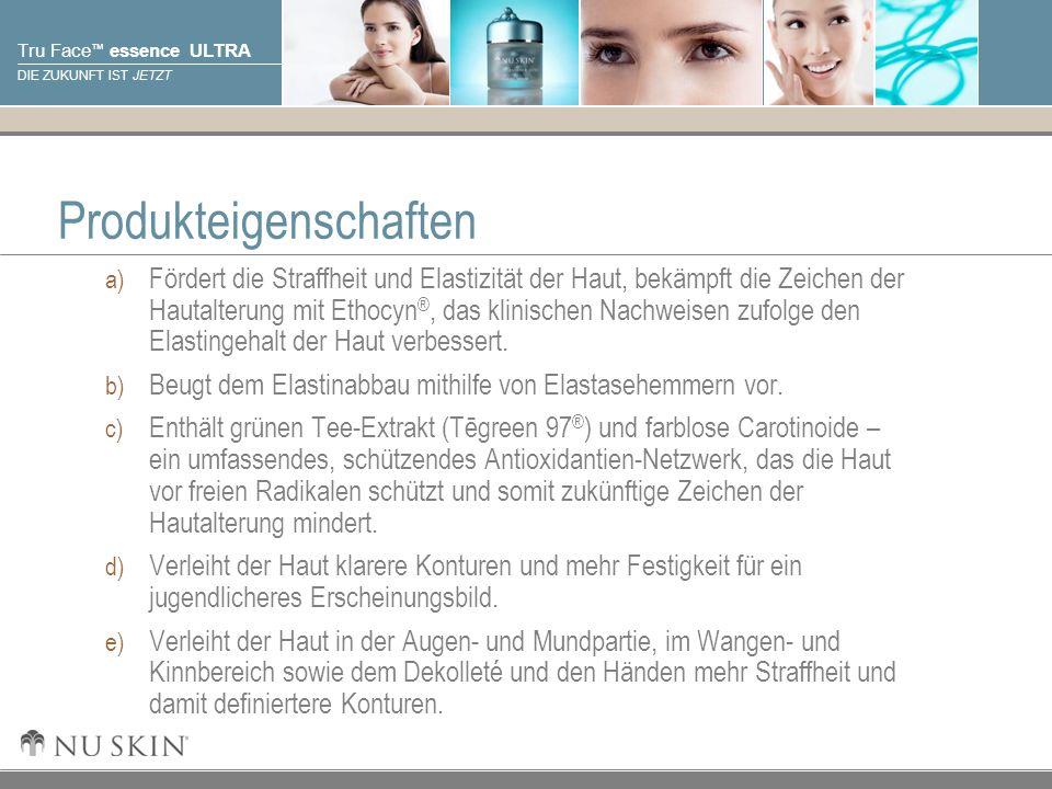 © 2001 Nu Skin International, Inc Tru Face essence ULTRA DIE ZUKUNFT IST JETZT Produkteigenschaften a) Fördert die Straffheit und Elastizität der Haut