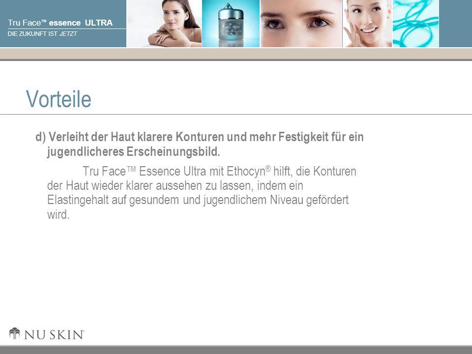 © 2001 Nu Skin International, Inc Tru Face essence ULTRA DIE ZUKUNFT IST JETZT Vorteile d) Verleiht der Haut klarere Konturen und mehr Festigkeit für