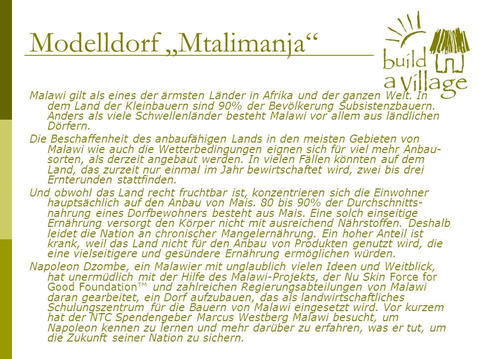 Modelldorf Mtalimanja Malawi gilt als eines der ärmsten Länder in Afrika und der ganzen Welt. In dem Land der Kleinbauern sind 90% der Bevölkerung Sub