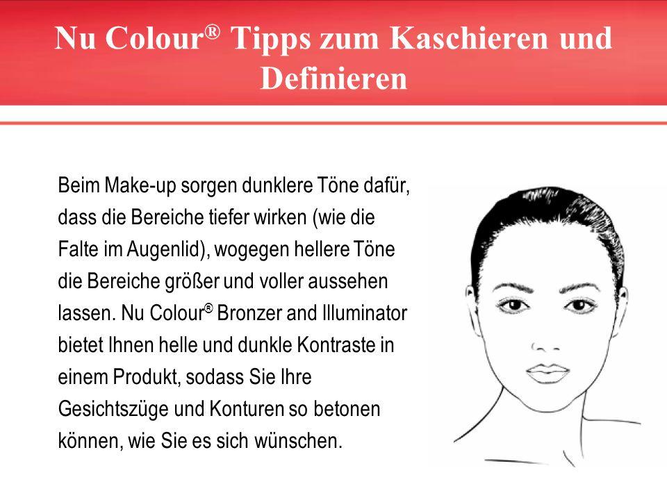 Nu Colour ® Tipps zum Kaschieren und Definieren Beim Make-up sorgen dunklere Töne dafür, dass die Bereiche tiefer wirken (wie die Falte im Augenlid),