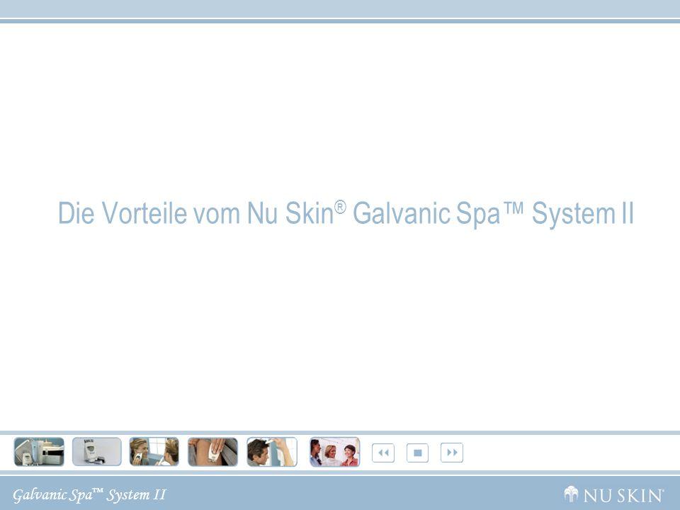Galvanic Spa System II Die Vorteile vom Nu Skin ® Galvanic Spa System II