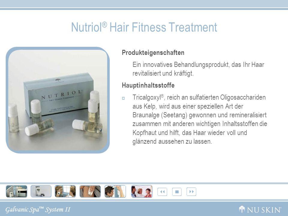 Galvanic Spa System II Nutriol ® Hair Fitness Treatment Produkteigenschaften Ein innovatives Behandlungsprodukt, das Ihr Haar revitalisiert und kräftigt.