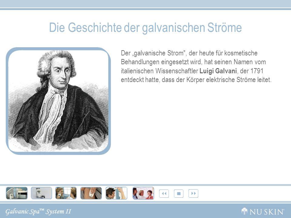 Galvanic Spa System II Die Geschichte der galvanischen Ströme Der galvanische Strom , der heute für kosmetische Behandlungen eingesetzt wird, hat seinen Namen vom italienischen Wissenschaftler Luigi Galvani, der 1791 entdeckt hatte, dass der Körper elektrische Ströme leitet.