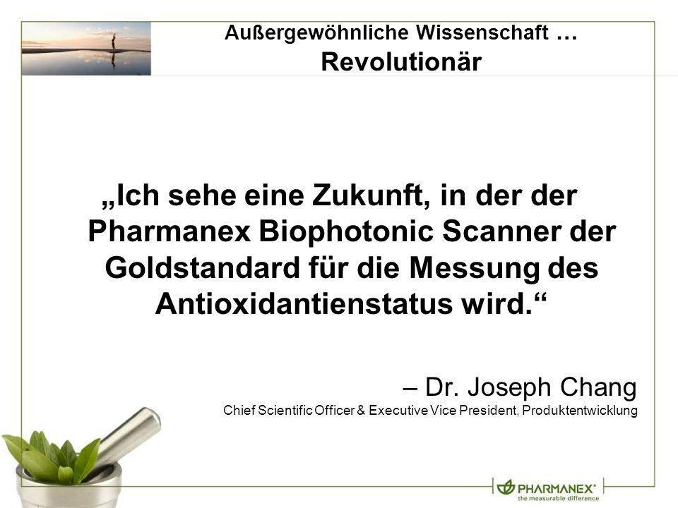 Ich sehe eine Zukunft, in der der Pharmanex Biophotonic Scanner der Goldstandard für die Messung des Antioxidantienstatus wird. – Dr. Joseph Chang Chi
