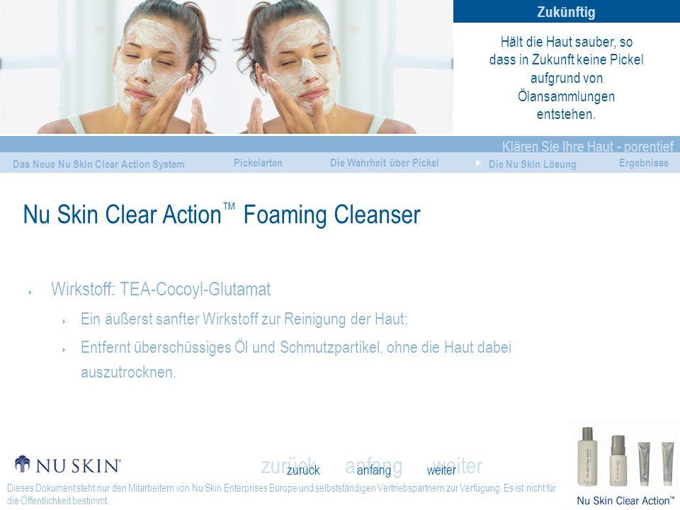 anfang Klären Sie Ihre Haut - porentief Das Neue Nu Skin Clear Action System Die Wahrheit über Pickel Die Nu Skin Lösung Ergebnisse zurück weiter Pickelarten Dieses Dokument steht nur den Mitarbeitern von Nu Skin Enterprises Europe und selbstständigen Vertriebspartnern zur Verfügung.