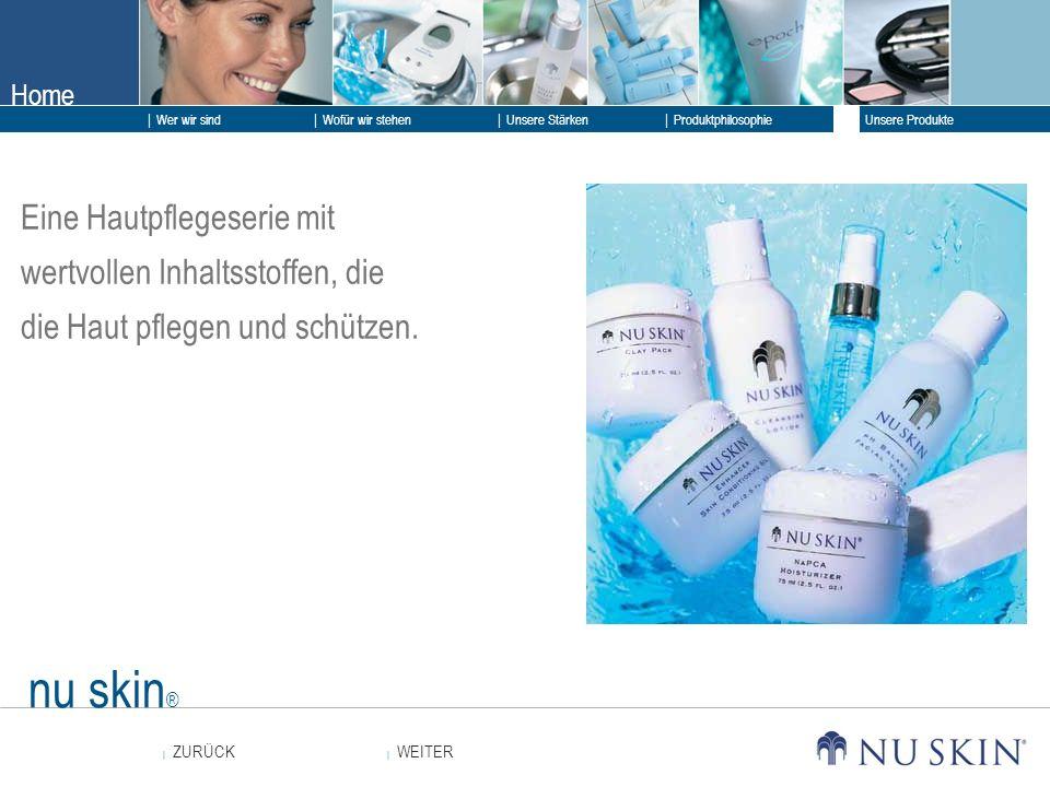 Home WEITER ZURÜCK Wer wir sind Unsere Stärken Produktphilosophie Unsere Produkte Wofür wir stehen nu skin ® Eine Hautpflegeserie mit wertvollen Inhal