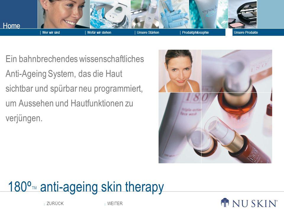 Home WEITER ZURÜCK Wer wir sind Unsere Stärken Produktphilosophie Unsere Produkte Wofür wir stehen 180º anti-ageing skin therapy Ein bahnbrechendes wi