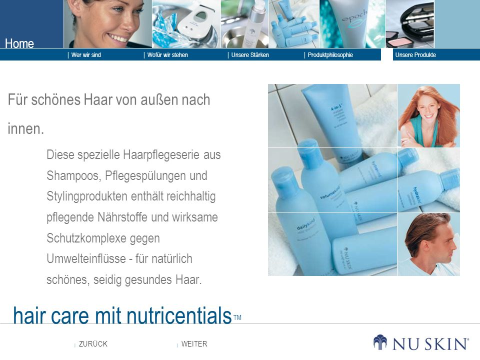 Home WEITER ZURÜCK Wer wir sind Unsere Stärken Produktphilosophie Unsere Produkte Wofür wir stehen hair care mit nutricentials Für schönes Haar von außen nach innen.