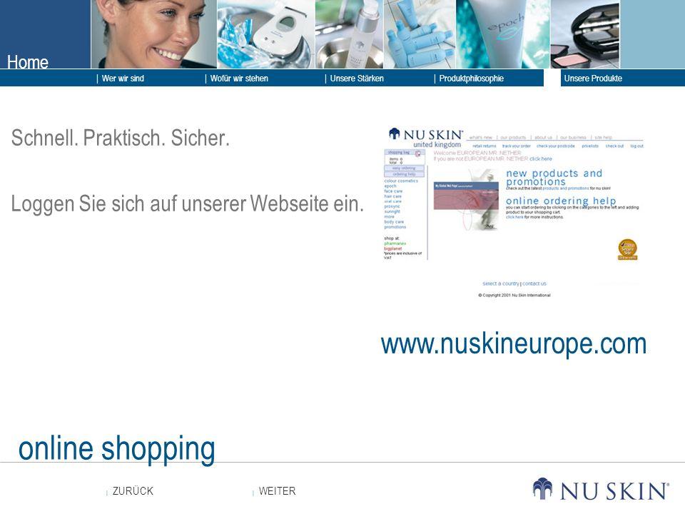 Home WEITER ZURÜCK Wer wir sind Unsere Stärken Produktphilosophie Unsere Produkte Wofür wir stehen online shopping Schnell.