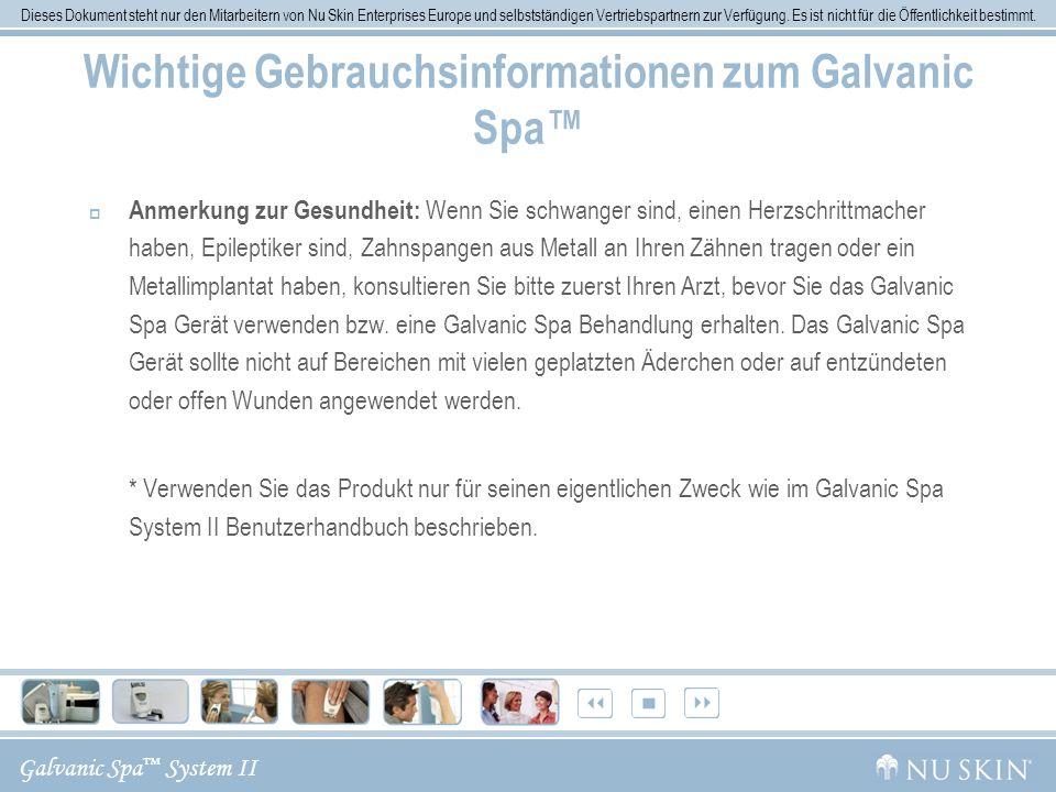Galvanic Spa System II Dieses Dokument steht nur den Mitarbeitern von Nu Skin Enterprises Europe und selbstständigen Vertriebspartnern zur Verfügung.