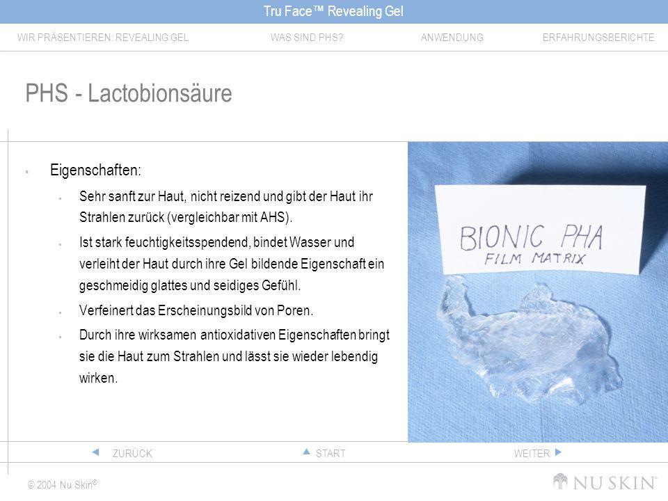 Tru Face Revealing Gel WIR PRÄSENTIEREN: REVEALING GELWAS SIND PHS?ANWENDUNGERFAHRUNGSBERICHTE © 2004 Nu Skin ® STARTZURÜCKWEITER PHS - Lactobionsäure