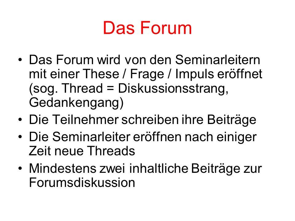 Das Forum Das Forum wird von den Seminarleitern mit einer These / Frage / Impuls eröffnet (sog. Thread = Diskussionsstrang, Gedankengang) Die Teilnehm