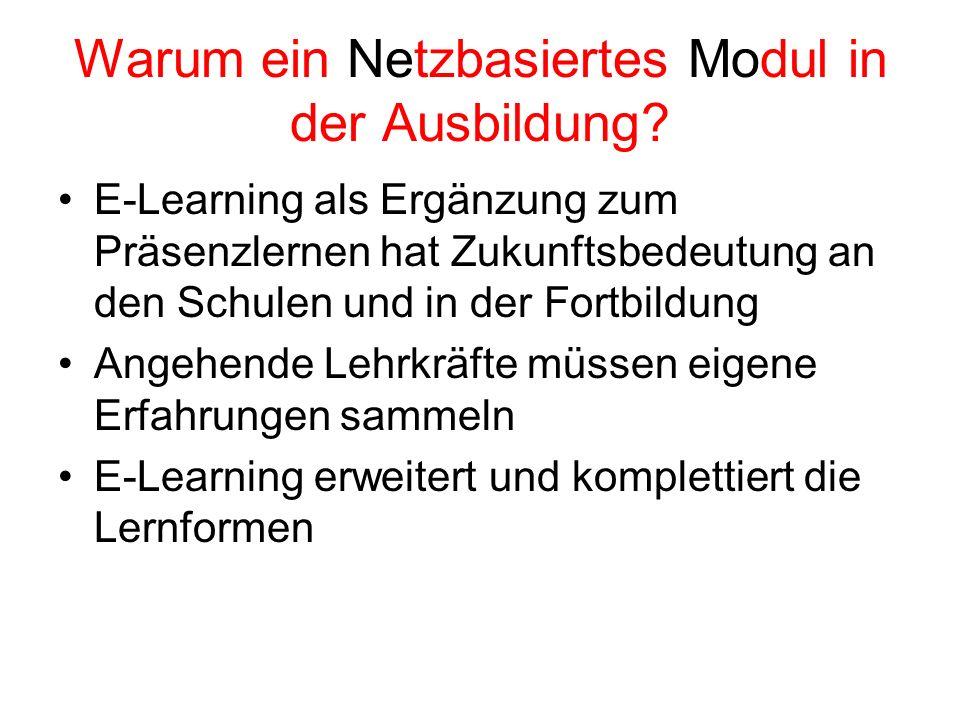 Warum ein Netzbasiertes Modul in der Ausbildung? E-Learning als Ergänzung zum Präsenzlernen hat Zukunftsbedeutung an den Schulen und in der Fortbildun
