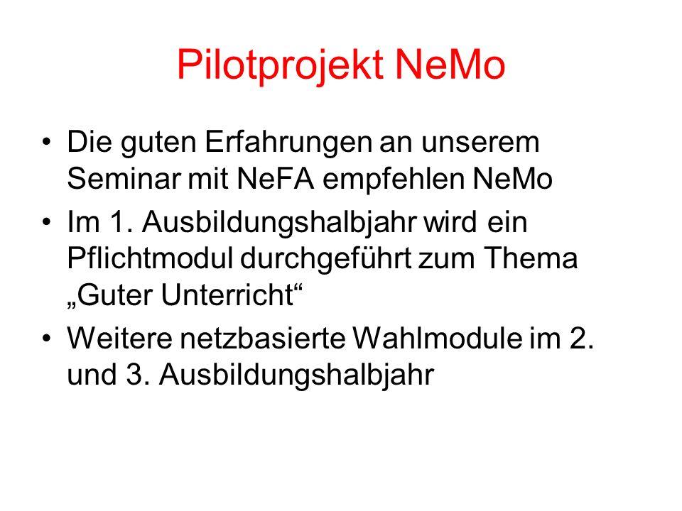 Pilotprojekt NeMo Die guten Erfahrungen an unserem Seminar mit NeFA empfehlen NeMo Im 1. Ausbildungshalbjahr wird ein Pflichtmodul durchgeführt zum Th