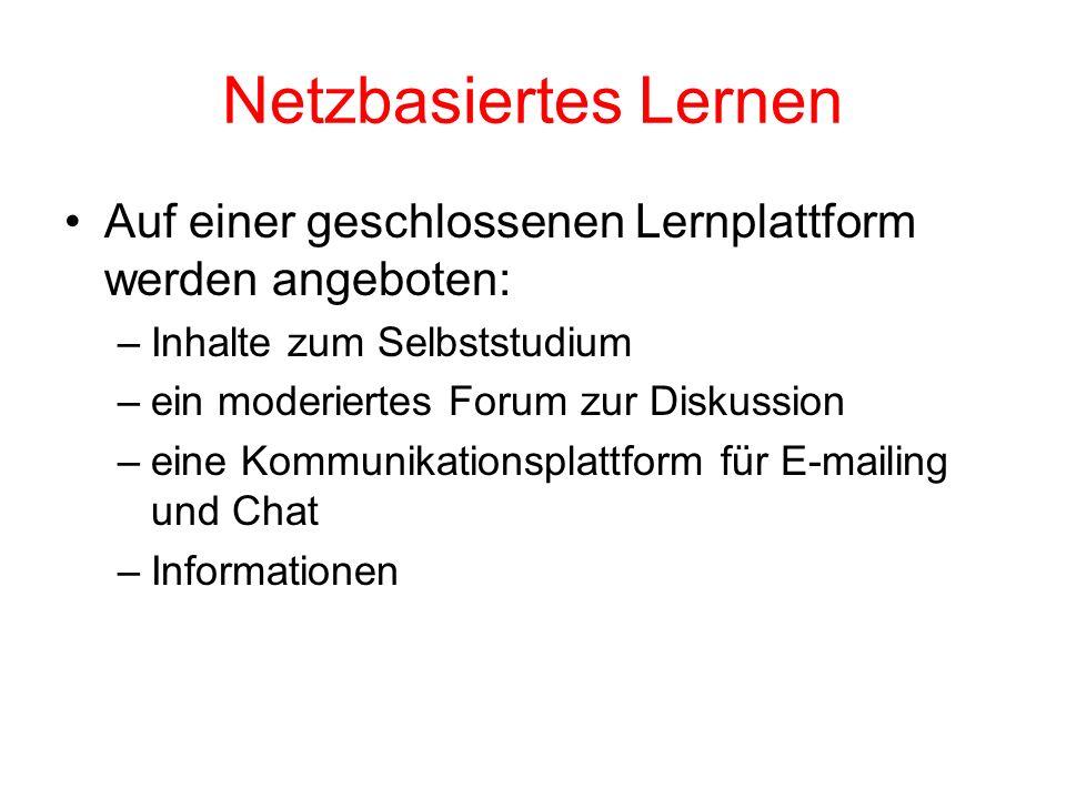 Netzbasiertes Lernen Auf einer geschlossenen Lernplattform werden angeboten: –Inhalte zum Selbststudium –ein moderiertes Forum zur Diskussion –eine Ko