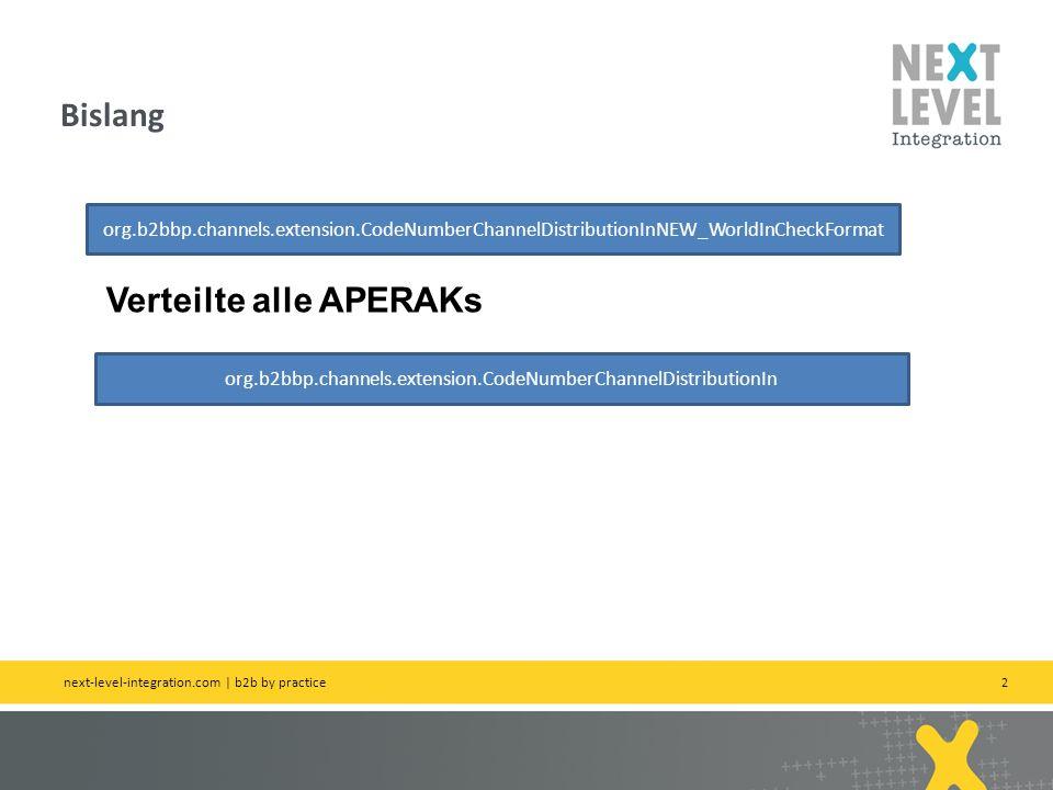 3 Explizite Pflege aller Channels next-level-integration.com | b2b by practice Hier dann alles rausnehmen org.b2bbp.channels.extension.CodeNumberChannelDistributionInNEW_WorldInCheckFormat org.b2bbp.channels.extension.CheckAperakError CD_APERAK_ERROR.pattern=${template(&(this.APERAK_ERROR_TYPE)_ &(this.FORMAT.partnerCode))} # Standardverarbeitung Z01-Z08 2.0F CD_APERAK_ERROR= M=INBOUND_APERAK # Aussteuerung Z09-Z13 in Richtung SAP CD_APERAK_ERROR=V_=INBOUND_MPID1 CD_APERAK_ERROR=V_=INBOUND_MPID2 CD_APERAK_ERROR=V_=INBOUND_MPID3 Einfach, übersichtlich aber ggfs viel Pflege Einfach, übersichtlich aber ggfs viel Pflege Neu (1)