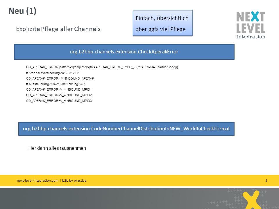 4 Neu (2) generischerer Ansatz next-level-integration.com | next level portals – next level search – next level ccm – b2b by practice org.b2bbp.channels.extension.CheckAperakError org.b2bbp.channels.extension.CodeNumberChannelDistributionInNEW_WorldInCheckFormat org.b2bbp.channels.extension.CodeNumberChannelDistributionIn CD_APERAK_ERROR.pattern=${template(&(this.APERAK_ERROR_TYPE))} CD_APERAK_ERROR=M=INBOUND_APERAK DAS SIND DIE MODELLFEHLER APERAKS #WORLDIN_CHECK_FORMAT=APERAK2.0F=INBOUND_APERAK ALLE DEFAULT REGELN RAUSNEHMEN, die müssen oben rein.