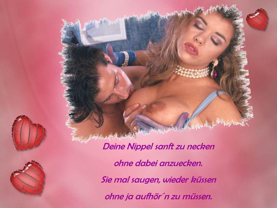 Ruhn bereits auf deinen Brüsten oh, wie diese mich gelüsten sie sachte, leise zu berühren, meine Zunge hochzuführen.
