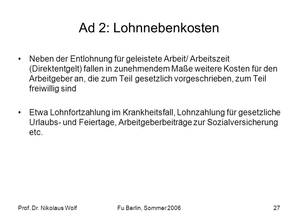 Prof. Dr. Nikolaus WolfFu Berlin, Sommer 200627 Ad 2: Lohnnebenkosten Neben der Entlohnung für geleistete Arbeit/ Arbeitszeit (Direktentgelt) fallen i