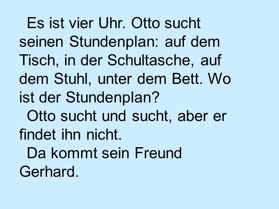 Gerhard: Bist du noch nicht fertig.Schöne Ordnung.