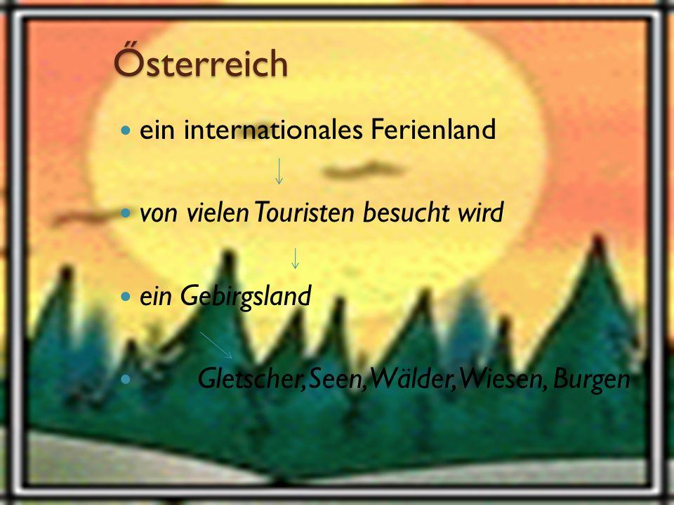 Ősterreich ein internationales Ferienland von vielen Touristen besucht wird ein Gebirgsland Gletscher,Seen, Wälder, Wiesen, Burgen