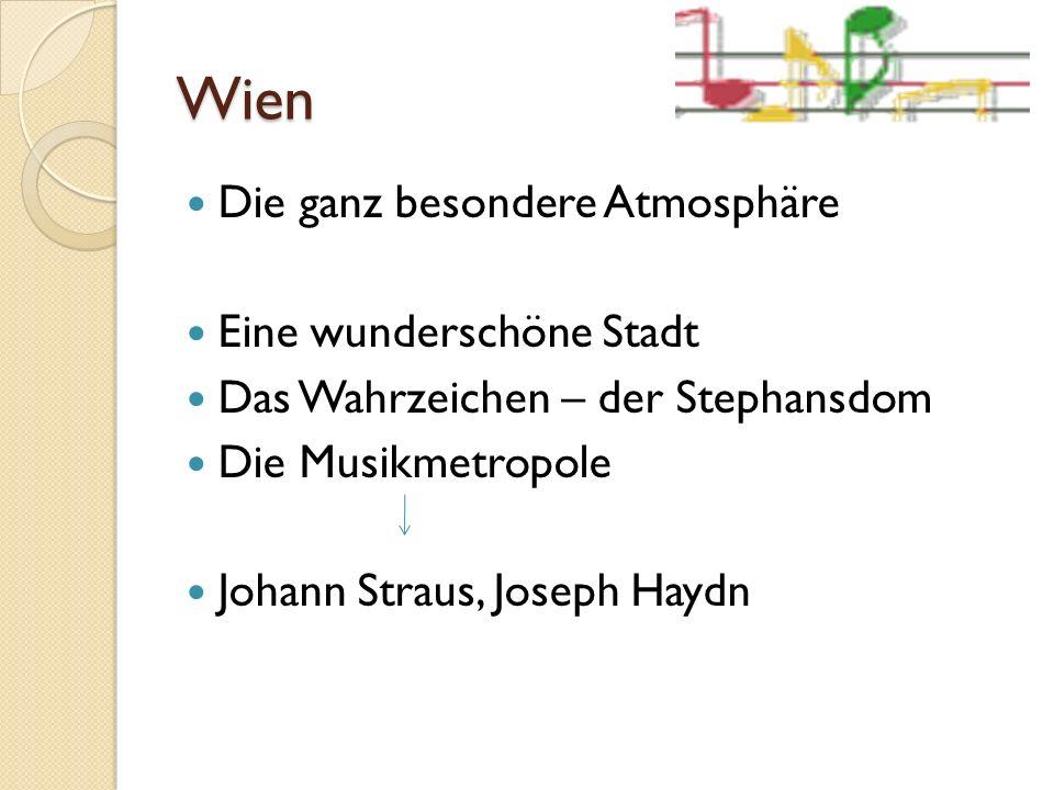 Wien Die ganz besondere Atmosphäre Eine wunderschöne Stadt Das Wahrzeichen – der Stephansdom Die Musikmetropole Johann Straus, Joseph Haydn