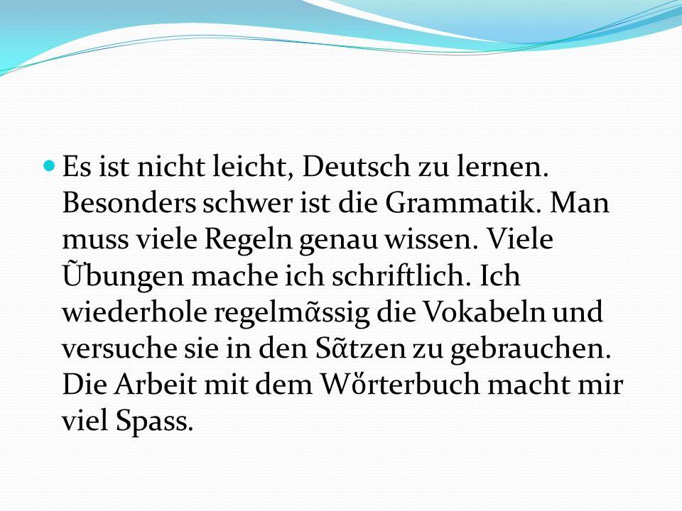 Ich lerne Deutsch, weil Deutsch an unserer Schule Pflichtfach ist. Das ist mein Lieblingsfach und ich lerne es mit Vergn gen.Das ist die Sprache von G