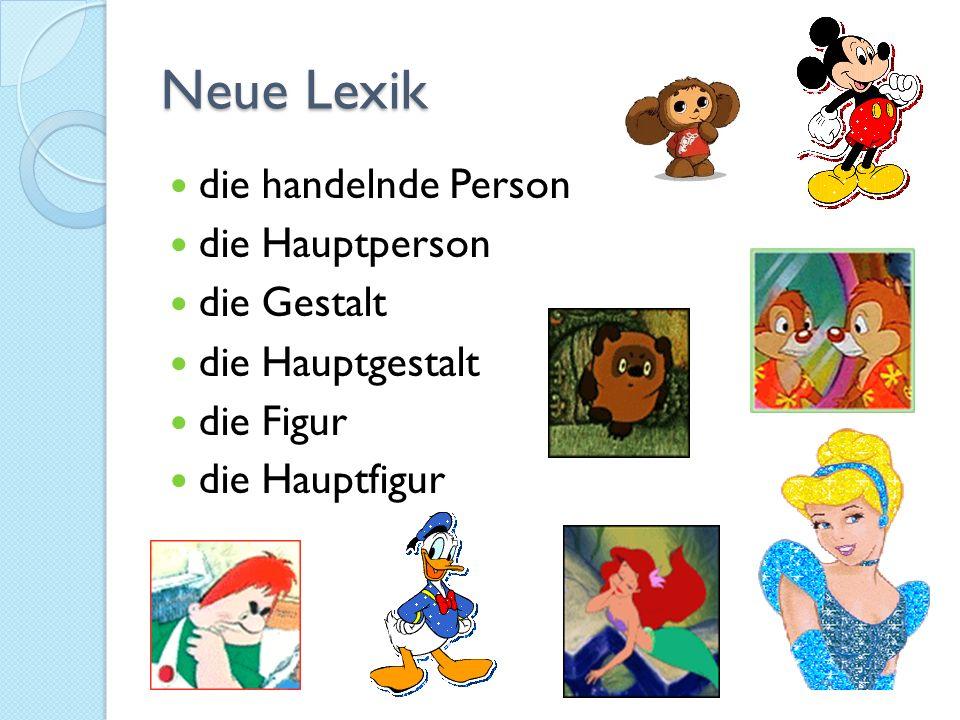 Neue Lexik die handelnde Person die Hauptperson die Gestalt die Hauptgestalt die Figur die Hauptfigur