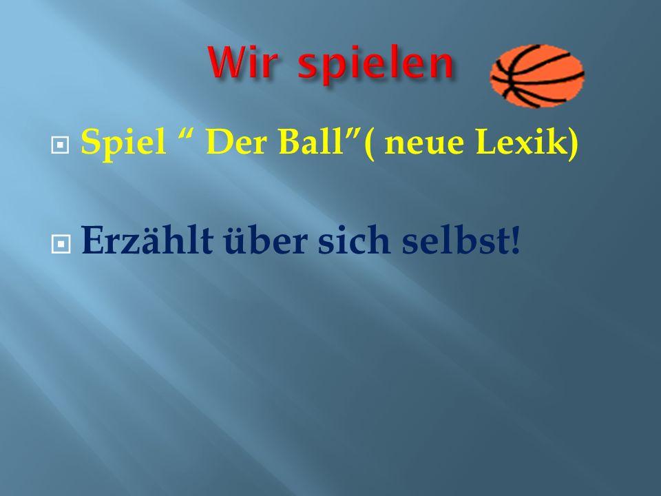 Spiel Der Ball( neue Lexik) Erzählt über sich selbst!