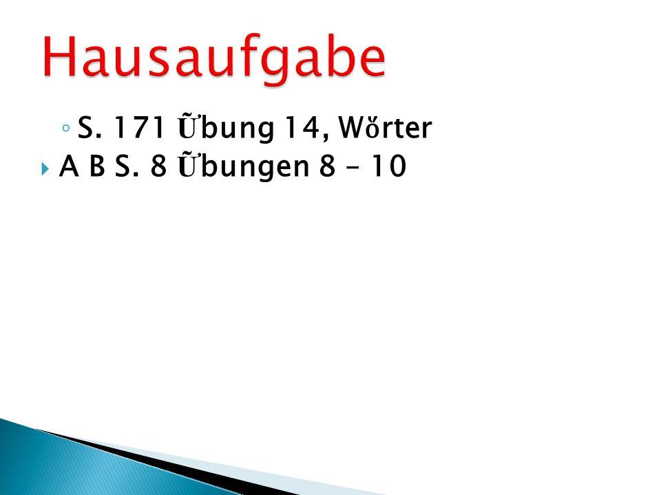 S. 170 bung 12 (a, b, c ) AB S. 6 bungen 5 – 7 S. 171 bung 13