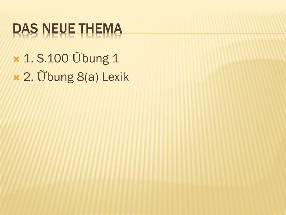 1. S.100 bung 1 2. bung 8(a) Lexik