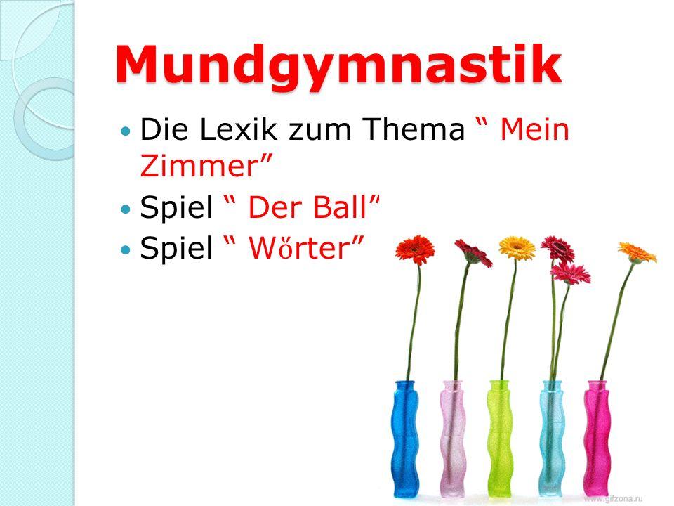 Mundgymnastik Die Lexik zum Thema Mein Zimmer Spiel Der Ball Spiel W rter