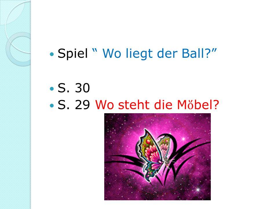 Spiel Wo liegt der Ball? S. 30 S. 29 Wo steht die M bel?