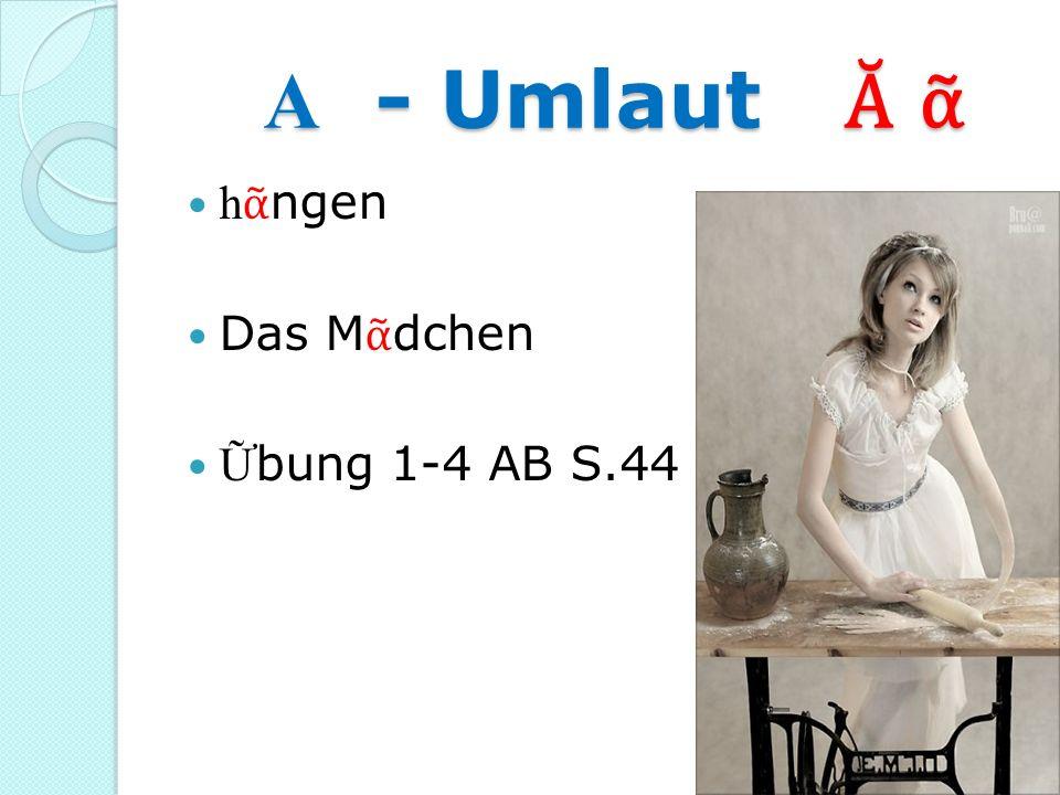 A - Umlaut A - Umlaut h ngen Das M dchen bung 1-4 AB S.44