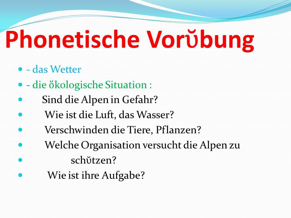 Phonetische Vor bung - das Wetter - die kologische Situation : Sind die Alpen in Gefahr.