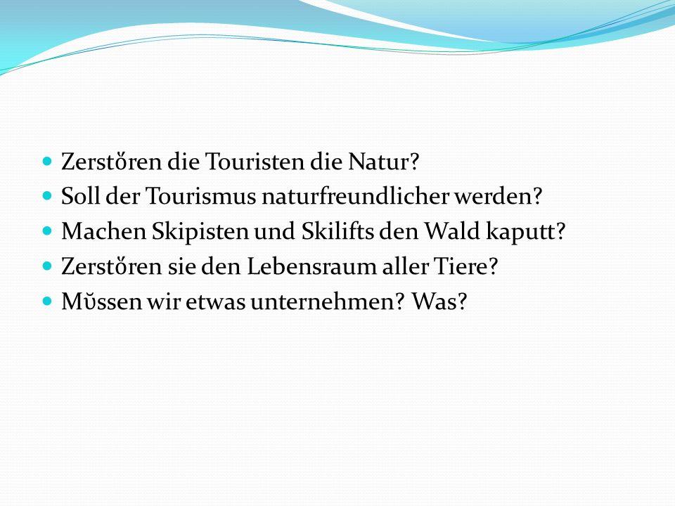 Zerst ren die Touristen die Natur.Soll der Tourismus naturfreundlicher werden.