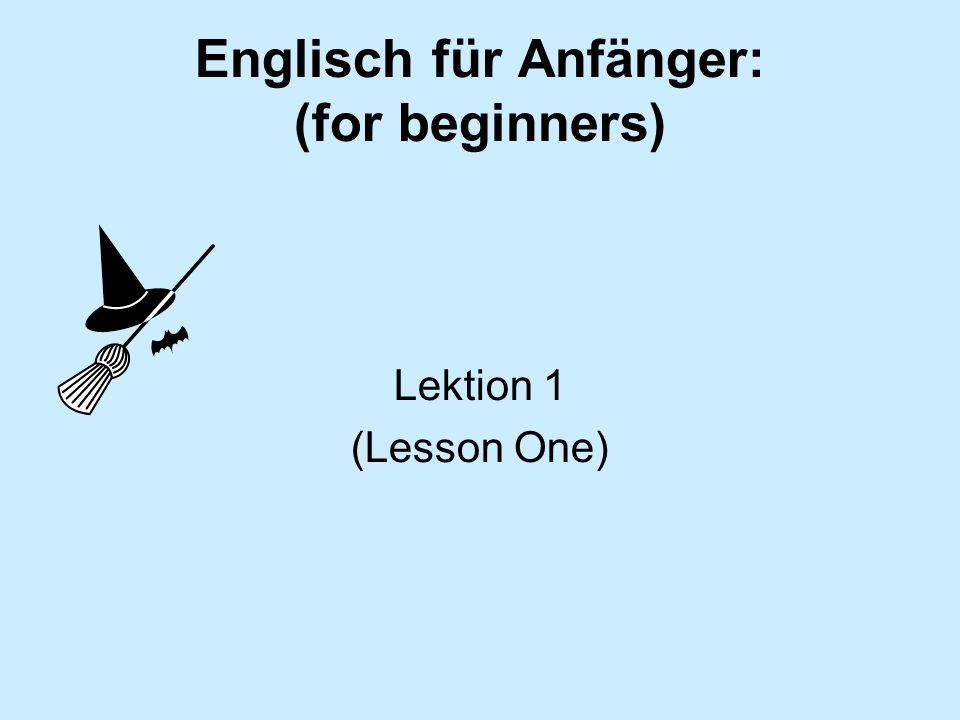 Englisch für Anfänger: (for beginners) Lektion 1 (Lesson One)