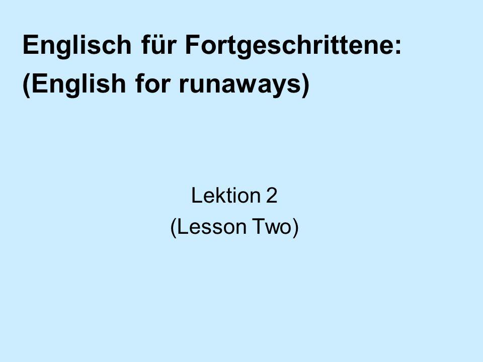 Englisch für Fortgeschrittene: (English for runaways) Lektion 2 (Lesson Two)