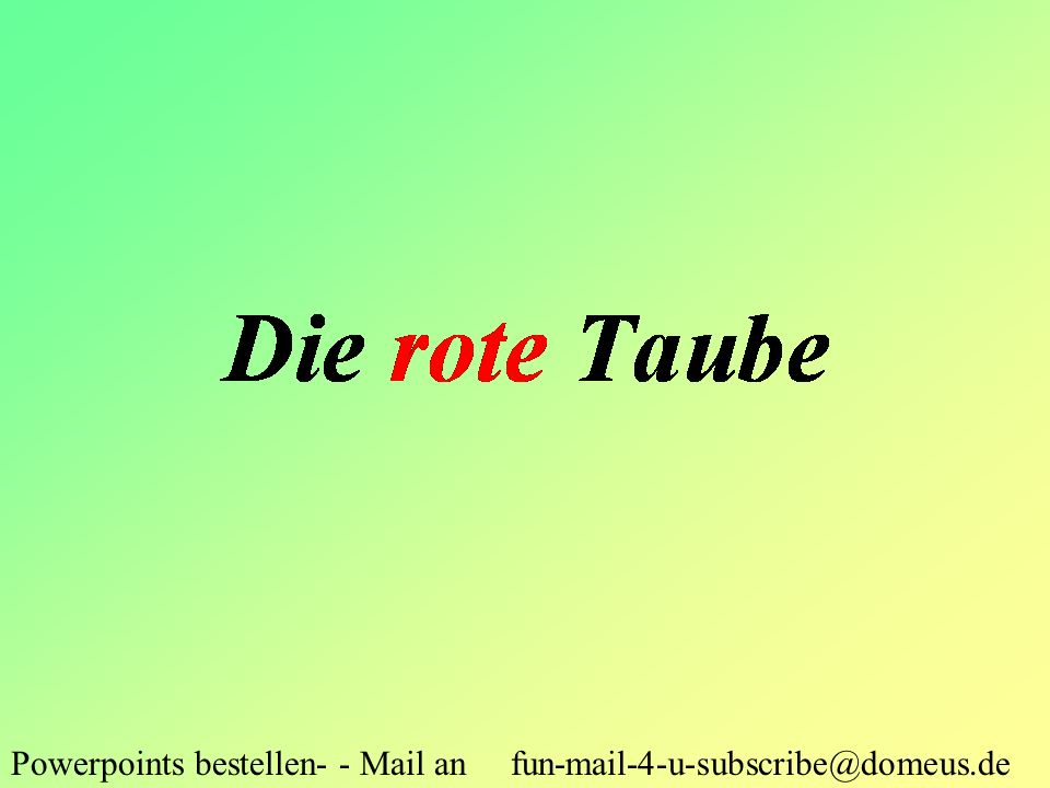 Powerpoints bestellen- - Mail an fun-mail-4-u-subscribe@domeus.de